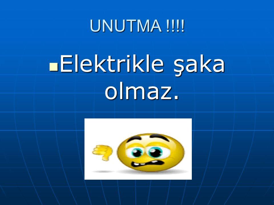 UNUTMA !!!! Elektrikle şaka olmaz. Elektrikle şaka olmaz.
