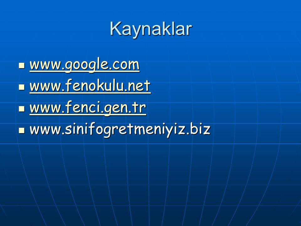 Kaynaklar www.google.com www.google.com www.google.com www.fenokulu.net www.fenokulu.net www.fenokulu.net www.fenci.gen.tr www.fenci.gen.tr www.fenci.gen.tr www.sinifogretmeniyiz.biz www.sinifogretmeniyiz.biz