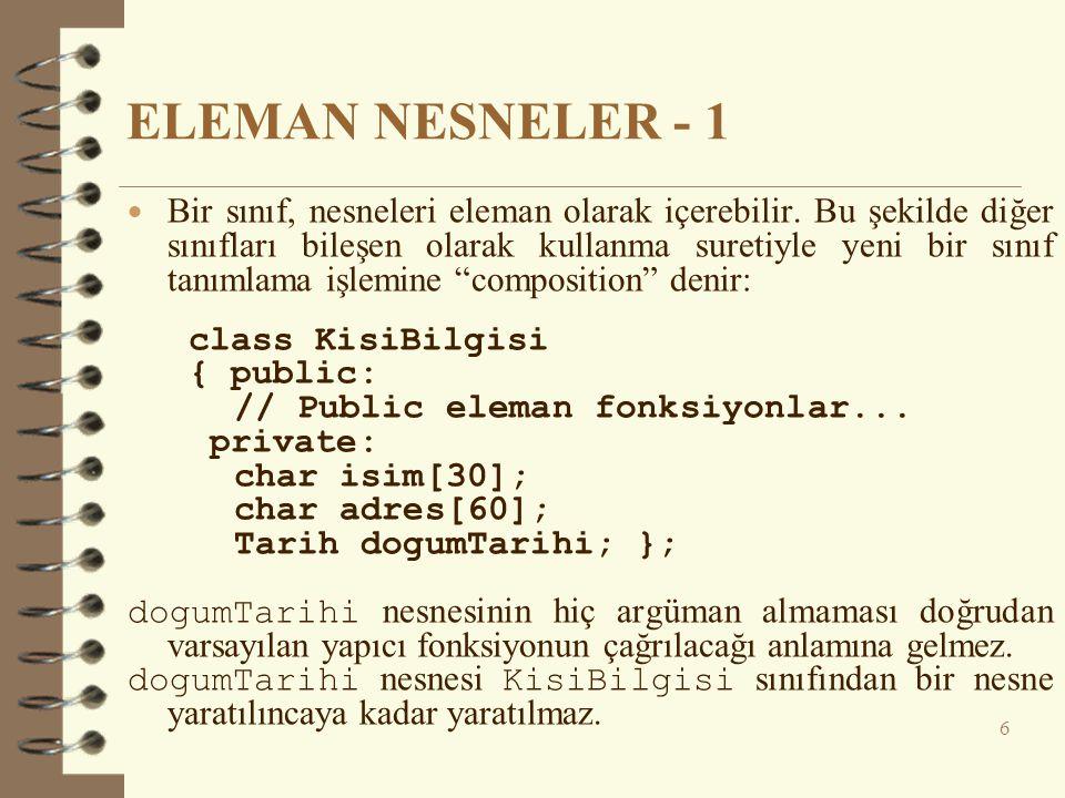 ELEMAN NESNELER - 1  Bir sınıf, nesneleri eleman olarak içerebilir. Bu şekilde diğer sınıfları bileşen olarak kullanma suretiyle yeni bir sınıf tanım