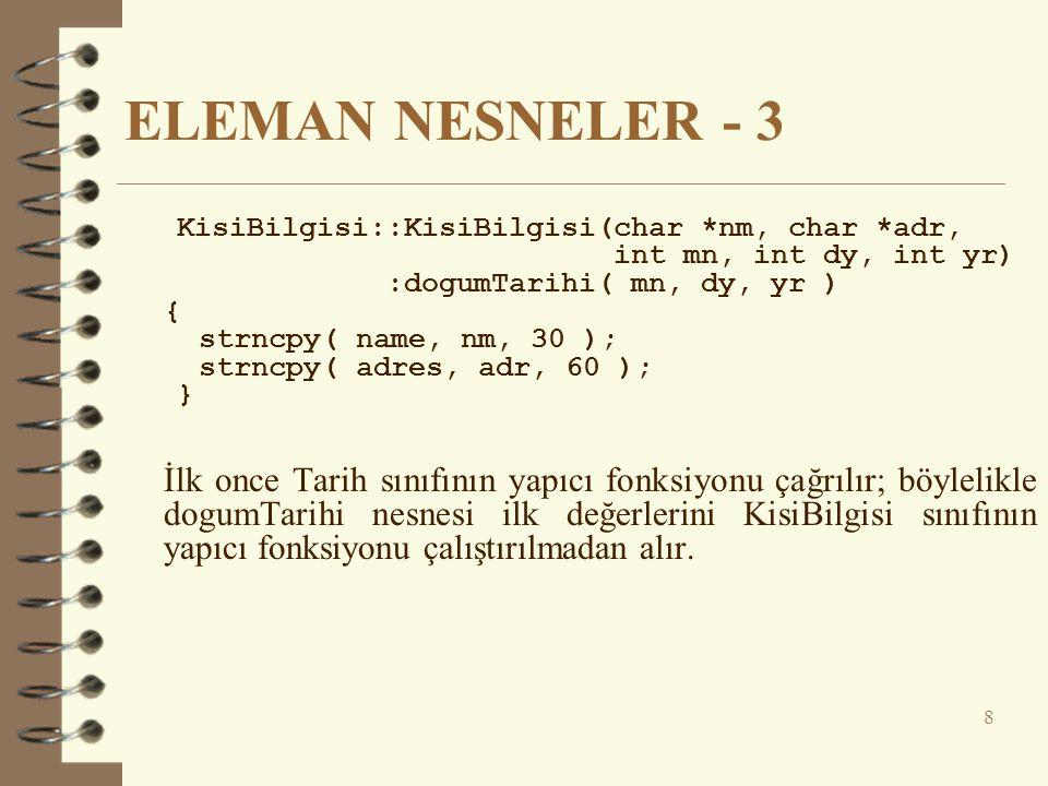 ELEMAN NESNELER - 3 KisiBilgisi::KisiBilgisi(char *nm, char *adr, int mn, int dy, int yr) :dogumTarihi( mn, dy, yr ) { strncpy( name, nm, 30 ); strncp