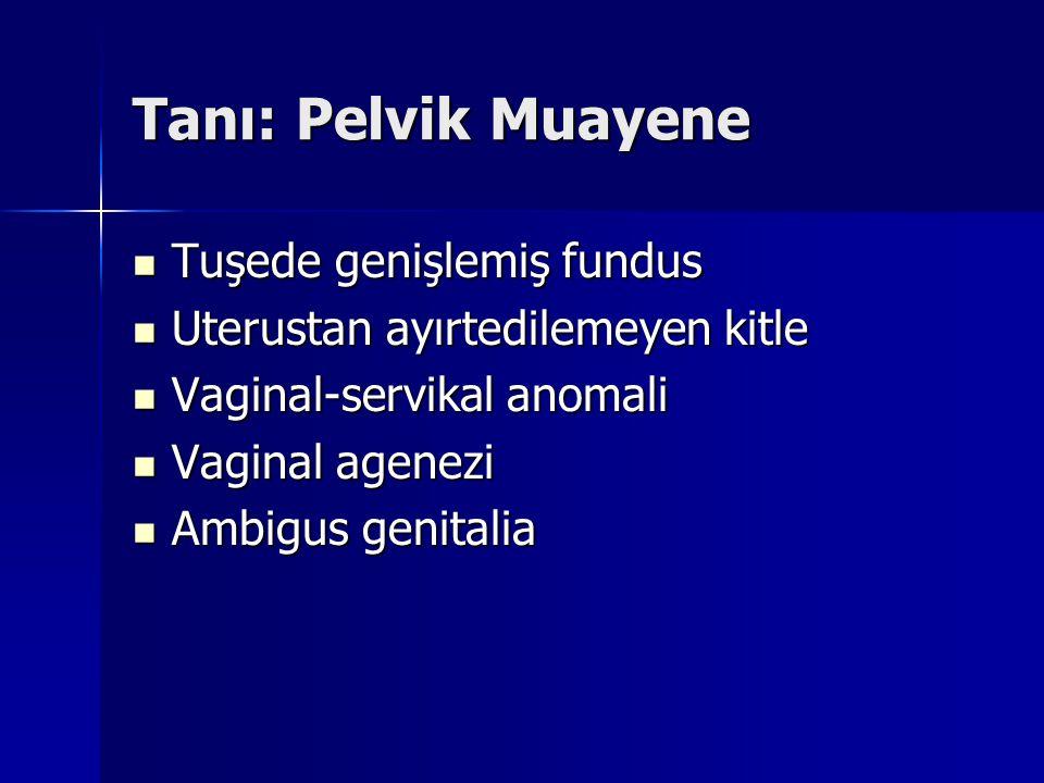 Tanı: Pelvik Muayene Tuşede genişlemiş fundus Tuşede genişlemiş fundus Uterustan ayırtedilemeyen kitle Uterustan ayırtedilemeyen kitle Vaginal-servikal anomali Vaginal-servikal anomali Vaginal agenezi Vaginal agenezi Ambigus genitalia Ambigus genitalia