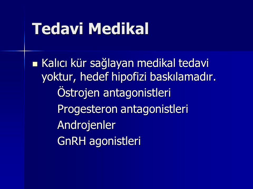 Tedavi Medikal Kalıcı kür sağlayan medikal tedavi yoktur, hedef hipofizi baskılamadır. Kalıcı kür sağlayan medikal tedavi yoktur, hedef hipofizi baskı