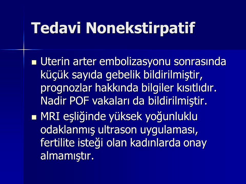 Tedavi Nonekstirpatif Uterin arter embolizasyonu sonrasında küçük sayıda gebelik bildirilmiştir, prognozlar hakkında bilgiler kısıtlıdır. Nadir POF va