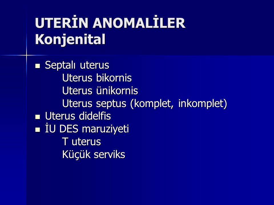 UTERİN ANOMALİLER Konjenital Septalı uterus Septalı uterus Uterus bikornis Uterus ünikornis Uterus septus (komplet, inkomplet) Uterus didelfis Uterus didelfis İU DES maruziyeti İU DES maruziyeti T uterus Küçük serviks