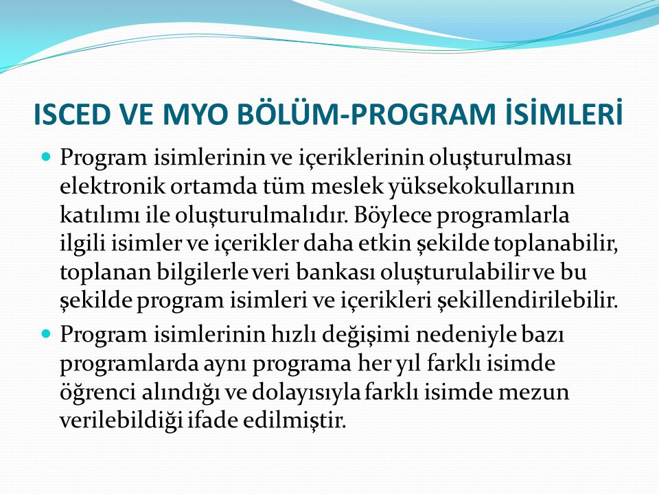 ISCED VE MYO BÖLÜM-PROGRAM İSİMLERİ Program isimlerinin ve içeriklerinin oluşturulması elektronik ortamda tüm meslek yüksekokullarının katılımı ile oluşturulmalıdır.