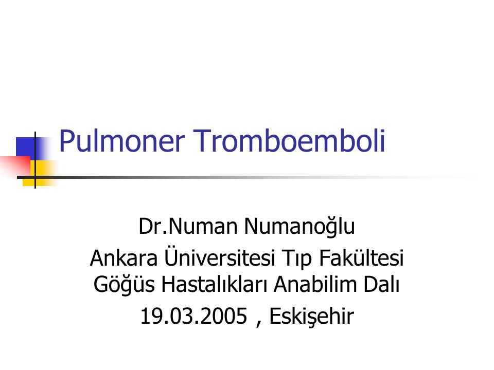 Pulmoner Tromboemboli Dr.Numan Numanoğlu Ankara Üniversitesi Tıp Fakültesi Göğüs Hastalıkları Anabilim Dalı 19.03.2005, Eskişehir