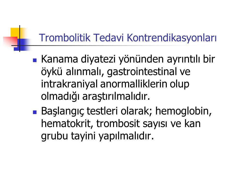 Trombolitik Tedavi Kontrendikasyonları Kanama diyatezi yönünden ayrıntılı bir öykü alınmalı, gastrointestinal ve intrakraniyal anormalliklerin olup olmadığı araştırılmalıdır.