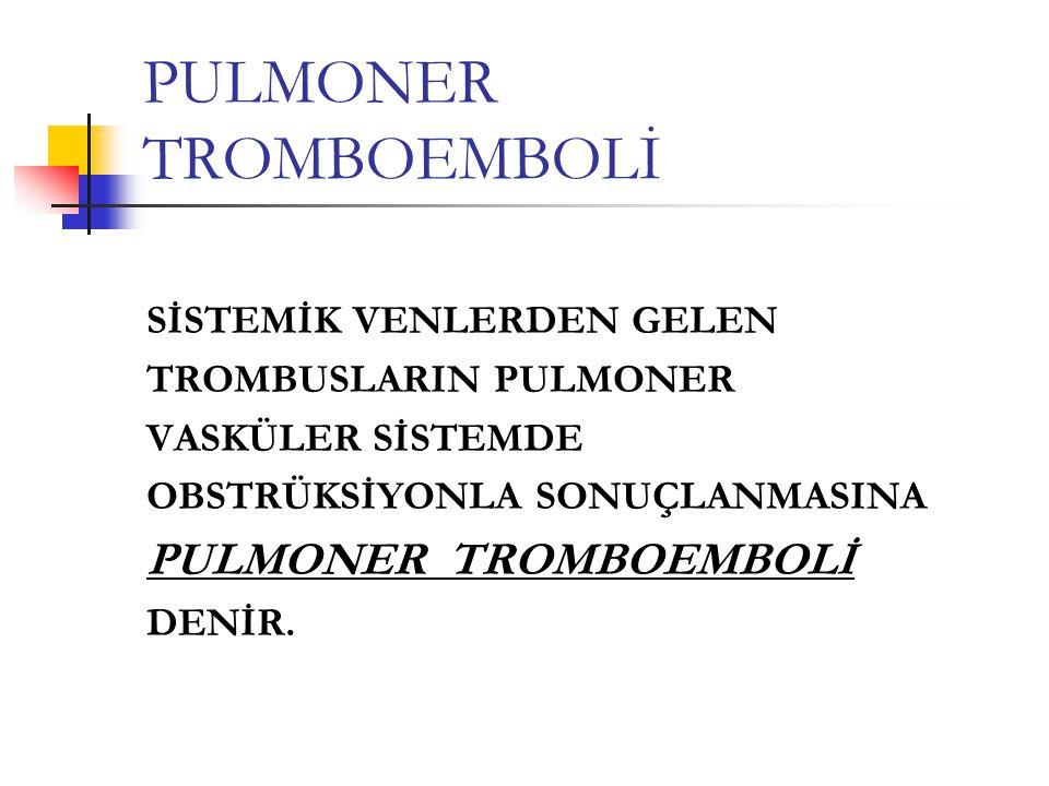 PULMONER TROMBOEMBOLİ SİSTEMİK VENLERDEN GELEN TROMBUSLARIN PULMONER VASKÜLER SİSTEMDE OBSTRÜKSİYONLA SONUÇLANMASINA PULMONER TROMBOEMBOLİ DENİR.