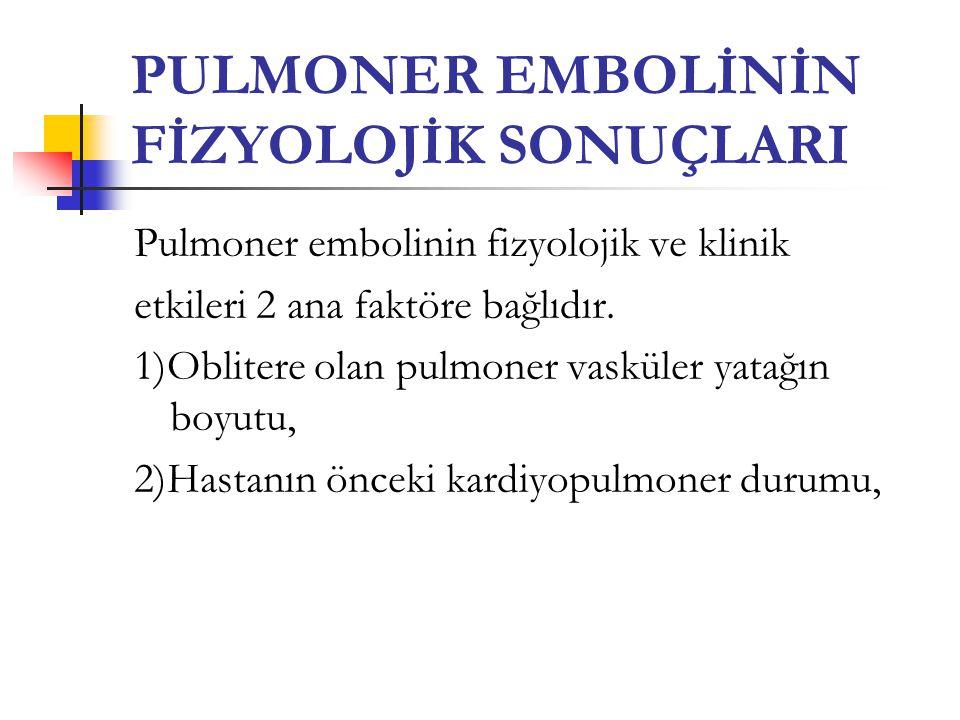 PULMONER EMBOLİNİN FİZYOLOJİK SONUÇLARI Pulmoner embolinin fizyolojik ve klinik etkileri 2 ana faktöre bağlıdır.