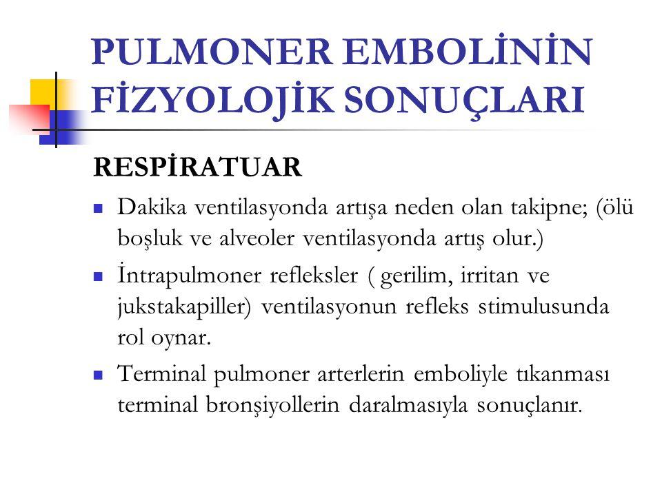 PULMONER EMBOLİNİN FİZYOLOJİK SONUÇLARI RESPİRATUAR Dakika ventilasyonda artışa neden olan takipne; (ölü boşluk ve alveoler ventilasyonda artış olur.) İntrapulmoner refleksler ( gerilim, irritan ve jukstakapiller) ventilasyonun refleks stimulusunda rol oynar.