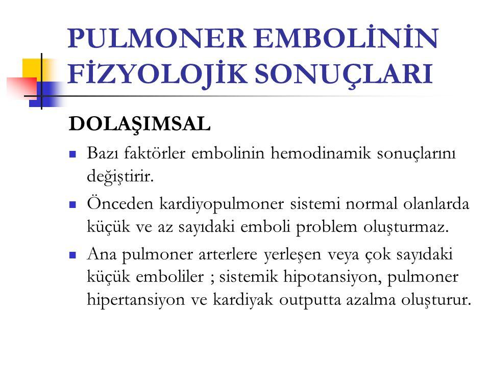 PULMONER EMBOLİNİN FİZYOLOJİK SONUÇLARI DOLAŞIMSAL Bazı faktörler embolinin hemodinamik sonuçlarını değiştirir.