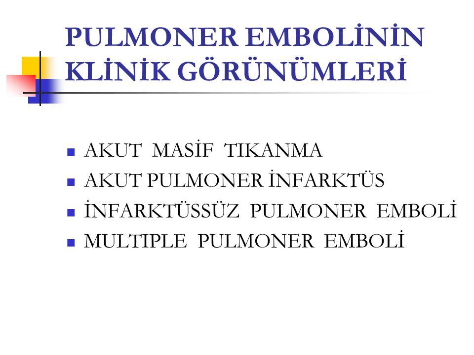 PULMONER EMBOLİNİN KLİNİK GÖRÜNÜMLERİ AKUT MASİF TIKANMA AKUT PULMONER İNFARKTÜS İNFARKTÜSSÜZ PULMONER EMBOLİ MULTIPLE PULMONER EMBOLİ