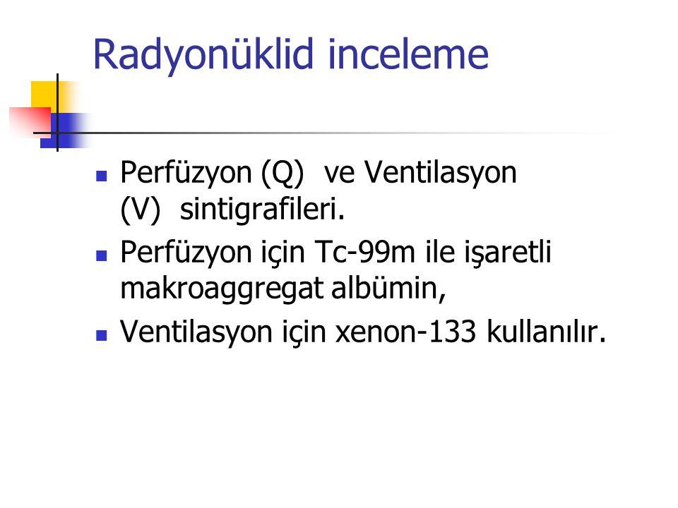 Radyonüklid inceleme Perfüzyon (Q) ve Ventilasyon (V) sintigrafileri.