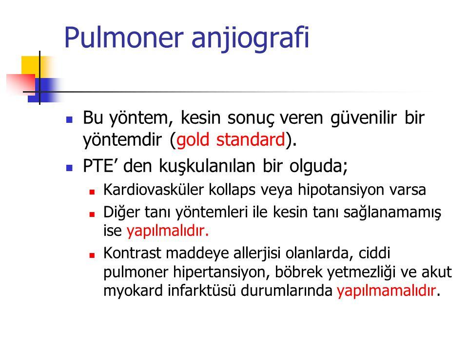 Pulmoner anjiografi Bu yöntem, kesin sonuç veren güvenilir bir yöntemdir (gold standard).