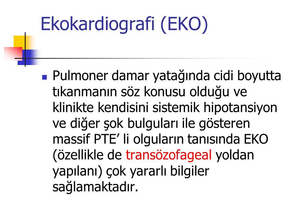Ekokardiografi (EKO) Pulmoner damar yatağında cidi boyutta tıkanmanın söz konusu olduğu ve klinikte kendisini sistemik hipotansiyon ve diğer şok bulguları ile gösteren massif PTE' li olguların tanısında EKO (özellikle de transözofageal yoldan yapılanı) çok yararlı bilgiler sağlamaktadır.
