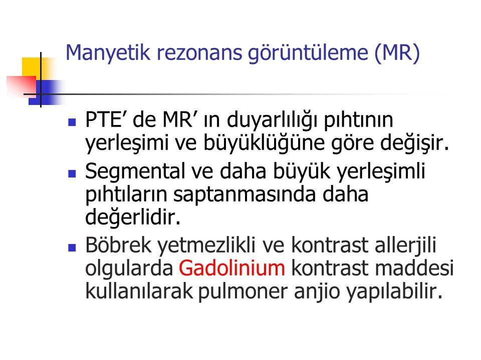 Manyetik rezonans görüntüleme (MR) PTE' de MR' ın duyarlılığı pıhtının yerleşimi ve büyüklüğüne göre değişir.