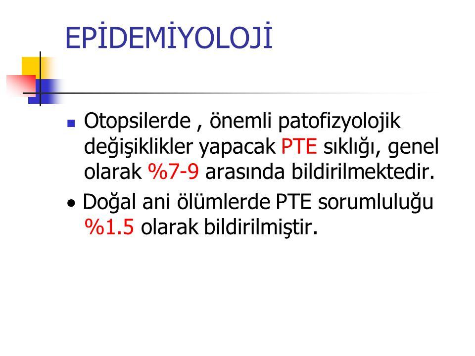 EPİDEMİYOLOJİ Otopsilerde, önemli patofizyolojik değişiklikler yapacak PTE sıklığı, genel olarak %7-9 arasında bildirilmektedir.