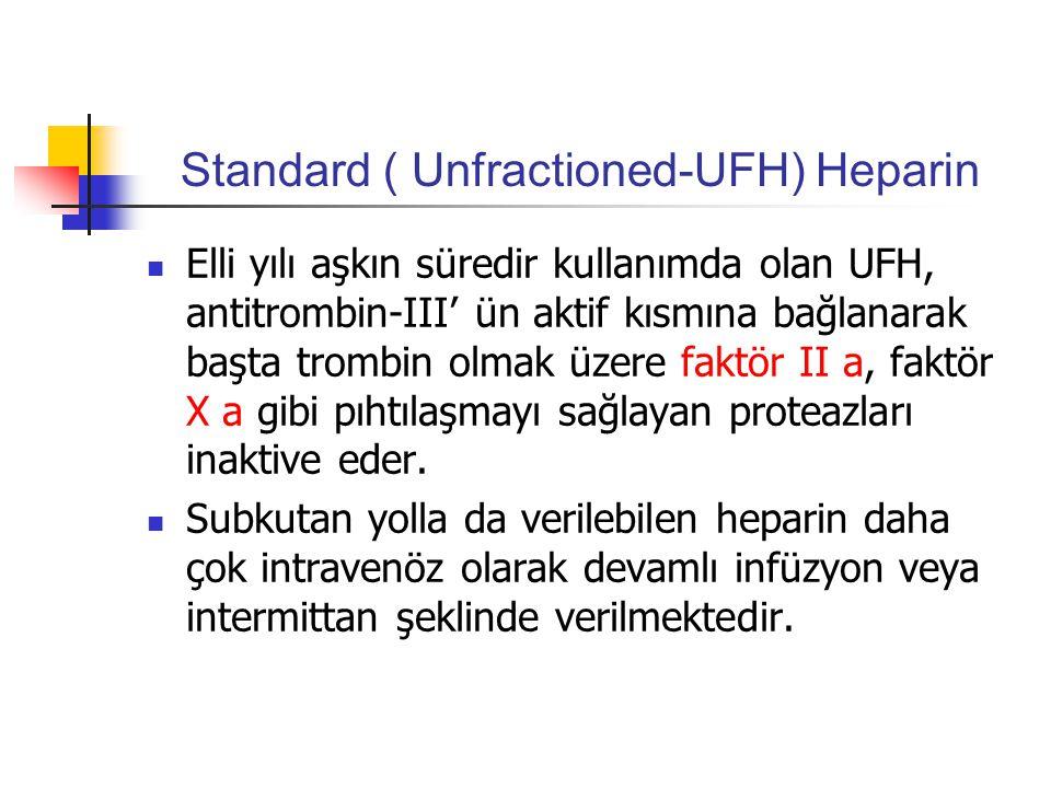 Standard ( Unfractioned-UFH) Heparin Elli yılı aşkın süredir kullanımda olan UFH, antitrombin-III' ün aktif kısmına bağlanarak başta trombin olmak üzere faktör II a, faktör X a gibi pıhtılaşmayı sağlayan proteazları inaktive eder.