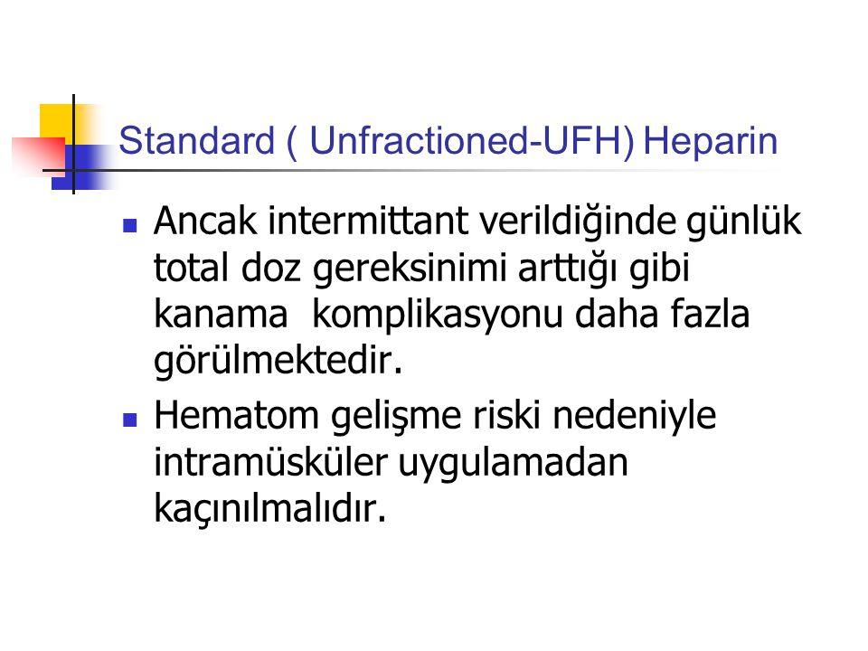 Standard ( Unfractioned-UFH) Heparin Ancak intermittant verildiğinde günlük total doz gereksinimi arttığı gibi kanama komplikasyonu daha fazla görülmektedir.