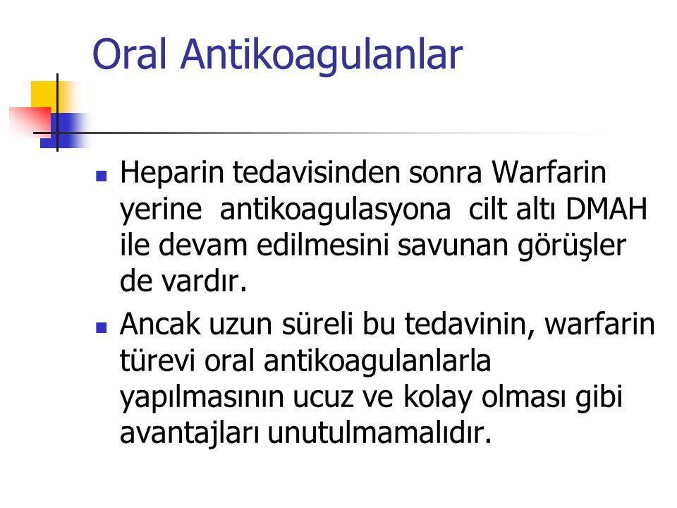 Oral Antikoagulanlar Heparin tedavisinden sonra Warfarin yerine antikoagulasyona cilt altı DMAH ile devam edilmesini savunan görüşler de vardır.