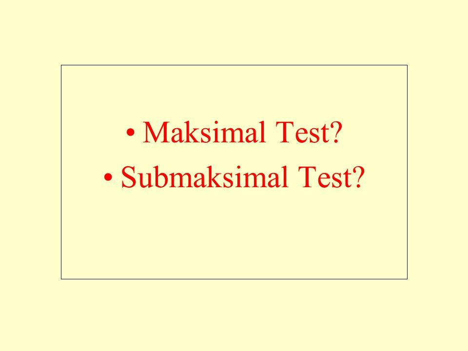 Maksimal Test? Submaksimal Test?