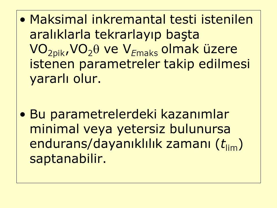 Maksimal inkremantal testi istenilen aralıklarla tekrarlayıp başta VO 2pik,VO 2  ve V Emaks olmak üzere istenen parametreler takip edilmesi yararlı o