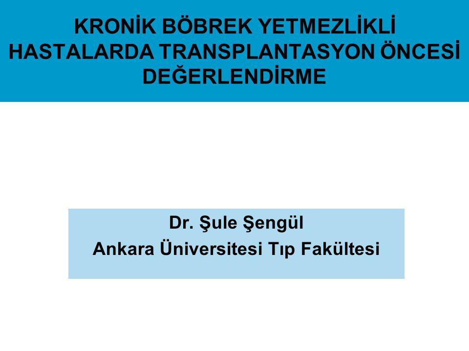 KRONİK BÖBREK YETMEZLİKLİ HASTALARDA TRANSPLANTASYON ÖNCESİ DEĞERLENDİRME Dr. Şule Şengül Ankara Üniversitesi Tıp Fakültesi