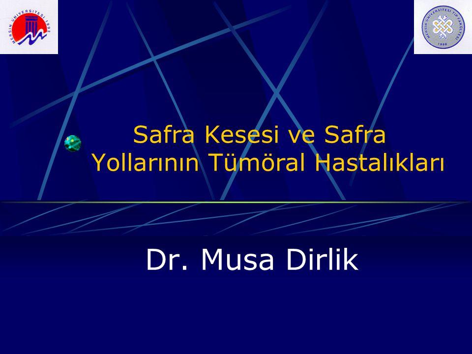 Safra Kesesi ve Safra Yollarının Tümöral Hastalıkları Dr. Musa Dirlik