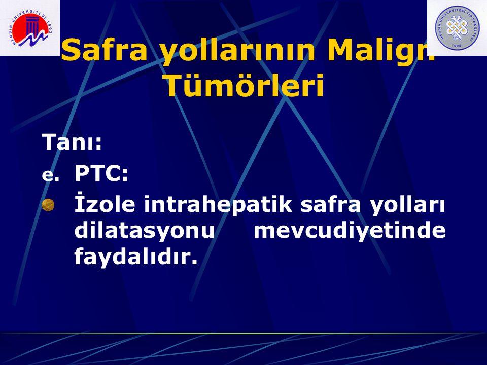 Safra yollarının Malign Tümörleri Tanı: e. PTC: İzole intrahepatik safra yolları dilatasyonu mevcudiyetinde faydalıdır.