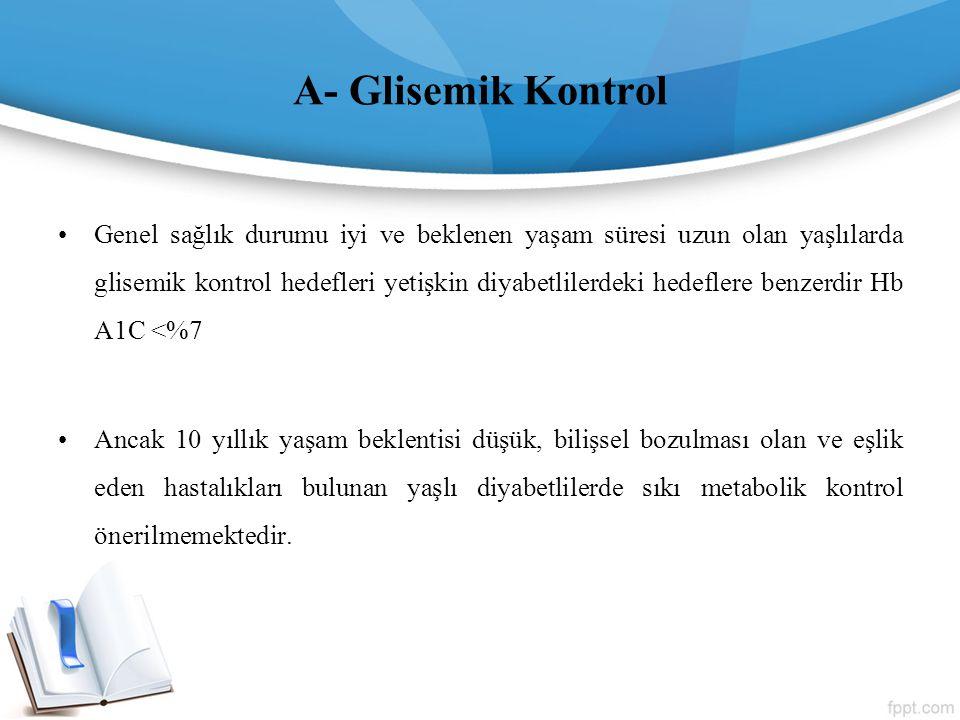 A- Glisemik Kontrol Genel sağlık durumu iyi ve beklenen yaşam süresi uzun olan yaşlılarda glisemik kontrol hedefleri yetişkin diyabetlilerdeki hedefle