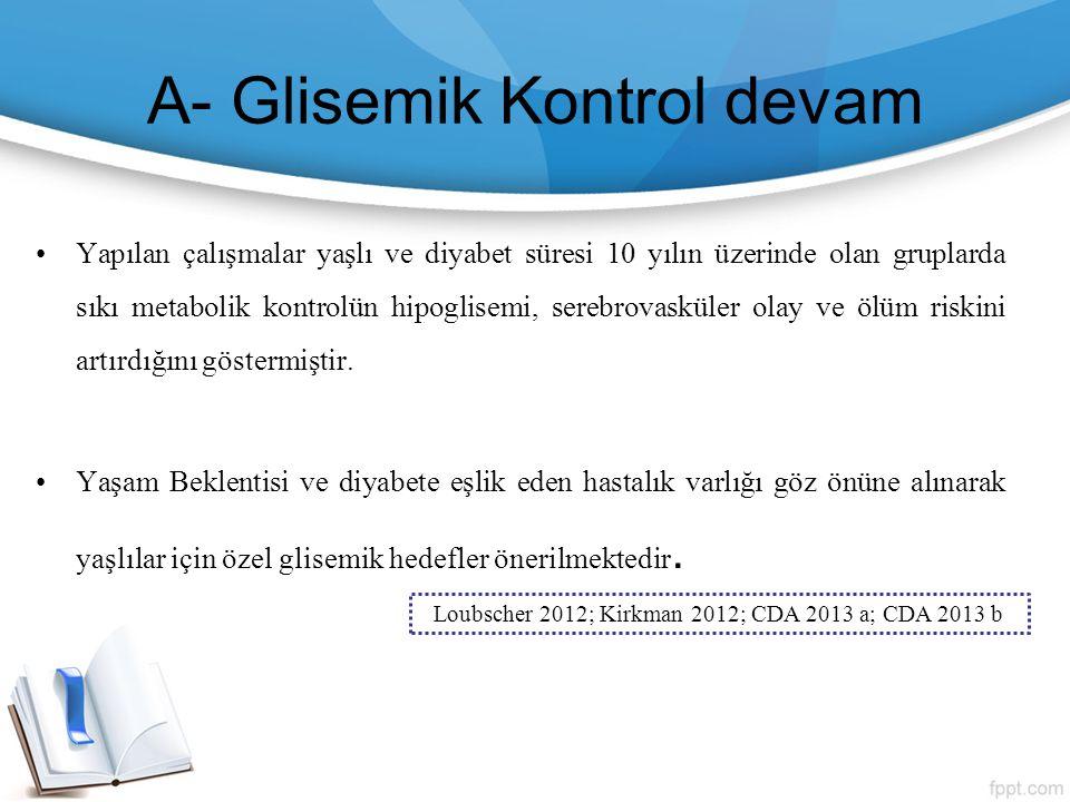 A- Glisemik Kontrol devam Yapılan çalışmalar yaşlı ve diyabet süresi 10 yılın üzerinde olan gruplarda sıkı metabolik kontrolün hipoglisemi, serebrovas