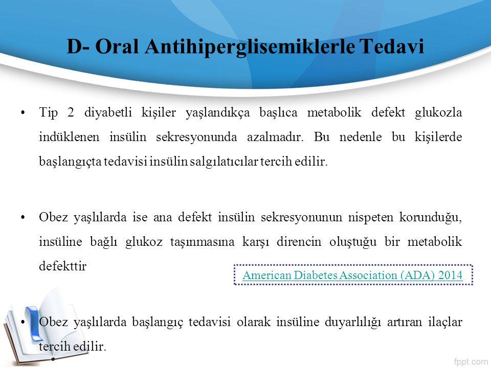 D- Oral Antihiperglisemiklerle Tedavi Tip 2 diyabetli kişiler yaşlandıkça başlıca metabolik defekt glukozla indüklenen insülin sekresyonunda azalmadır