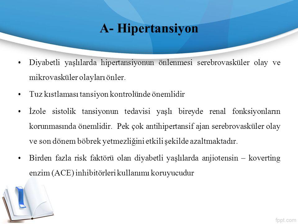 A- Hipertansiyon Diyabetli yaşlılarda hipertansiyonun önlenmesi serebrovasküler olay ve mikrovasküler olayları önler. Tuz kıstlaması tansiyon kontrolü
