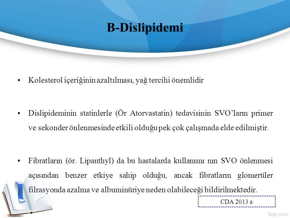 B-Dislipidemi Kolesterol içeriğinin azaltılması, yağ tercihi önemlidir Dislipideminin statinlerle (Ör Atorvastatin) tedavisinin SVO'ların primer ve se