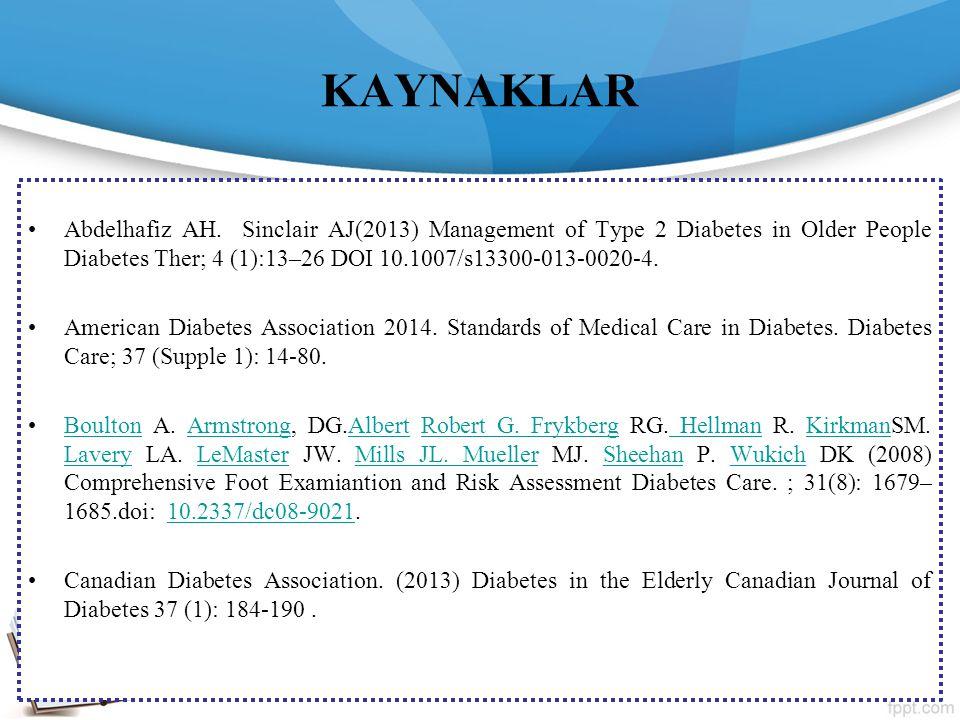 KAYNAKLAR Abdelhafiz AH. Sinclair AJ(2013) Management of Type 2 Diabetes in Older People Diabetes Ther; 4 (1):13–26 DOI 10.1007/s13300-013-0020-4. Ame