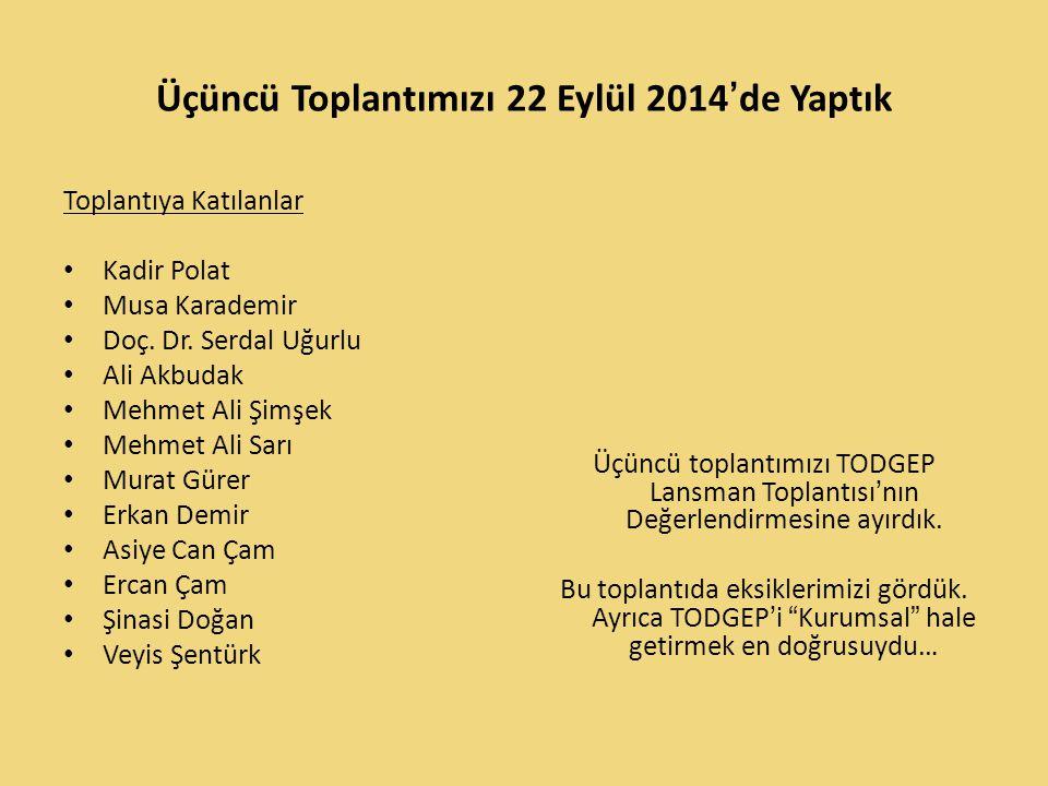 Üçüncü Toplantımızı 22 Eylül 2014'de Yaptık Toplantıya Katılanlar Kadir Polat Musa Karademir Doç. Dr. Serdal Uğurlu Ali Akbudak Mehmet Ali Şimşek Mehm