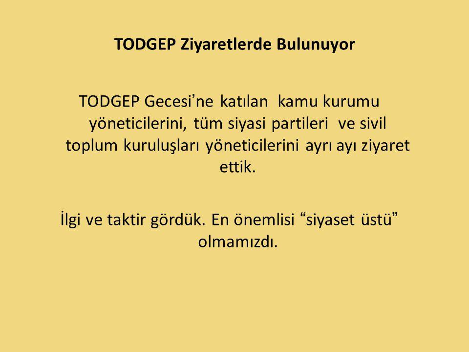 TODGEP Ziyaretlerde Bulunuyor TODGEP Gecesi'ne katılan kamu kurumu yöneticilerini, tüm siyasi partileri ve sivil toplum kuruluşları yöneticilerini ayr