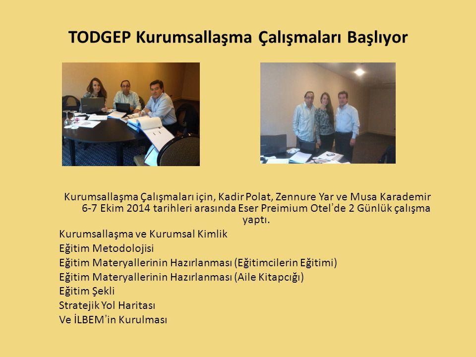 TODGEP Kurumsallaşma Çalışmaları Başlıyor Kurumsallaşma Çalışmaları için, Kadir Polat, Zennure Yar ve Musa Karademir 6-7 Ekim 2014 tarihleri arasında