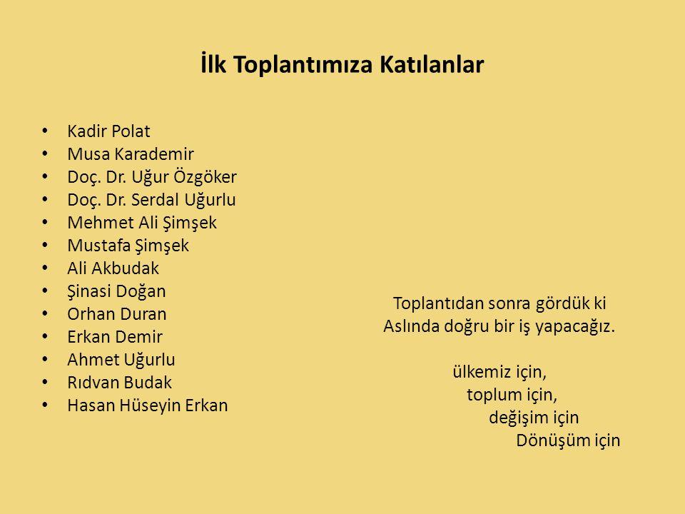 İlk Toplantımıza Katılanlar Kadir Polat Musa Karademir Doç. Dr. Uğur Özgöker Doç. Dr. Serdal Uğurlu Mehmet Ali Şimşek Mustafa Şimşek Ali Akbudak Şinas