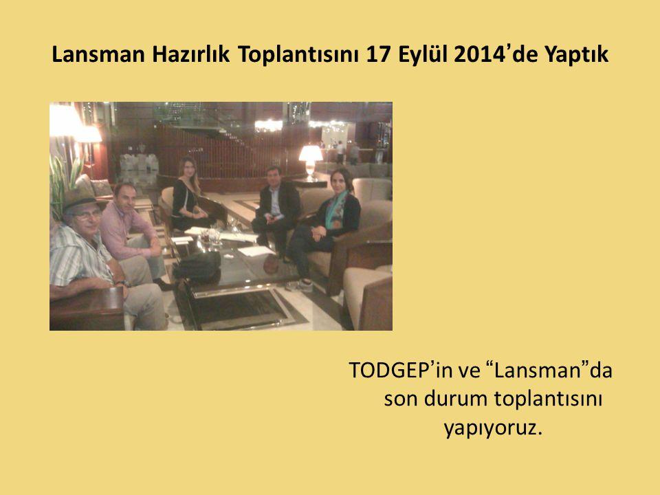"""Lansman Hazırlık Toplantısını 17 Eylül 2014'de Yaptık TODGEP'in ve """"Lansman""""da son durum toplantısını yapıyoruz."""