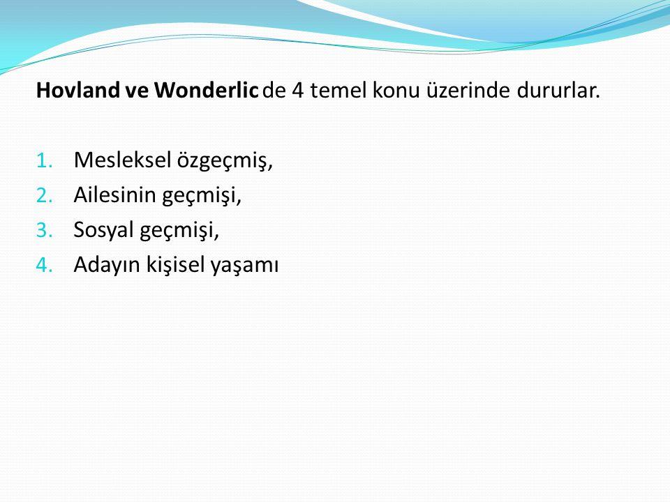 Hovland ve Wonderlic de 4 temel konu üzerinde dururlar. 1. Mesleksel özgeçmiş, 2. Ailesinin geçmişi, 3. Sosyal geçmişi, 4. Adayın kişisel yaşamı