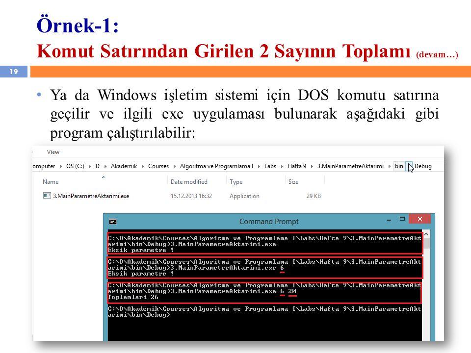 19 Örnek-1: Komut Satırından Girilen 2 Sayının Toplamı (devam…) Ya da Windows işletim sistemi için DOS komutu satırına geçilir ve ilgili exe uygulaması bulunarak aşağıdaki gibi program çalıştırılabilir: