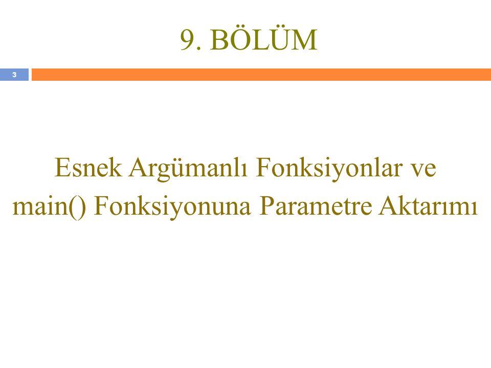 9. BÖLÜM Esnek Argümanlı Fonksiyonlar ve main() Fonksiyonuna Parametre Aktarımı 3