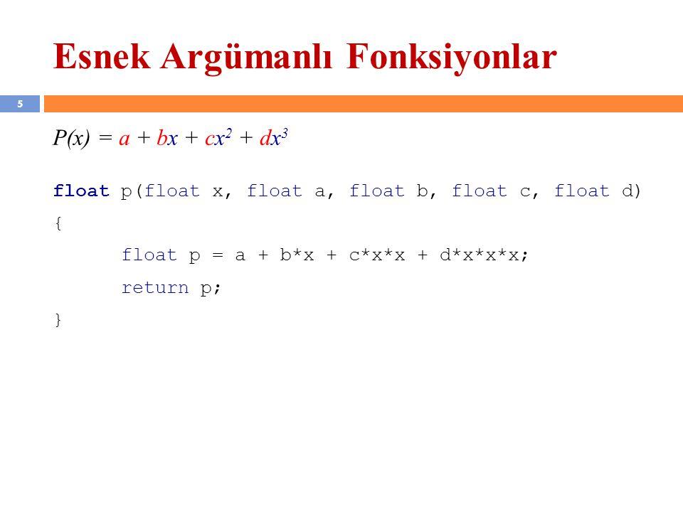 5 Esnek Argümanlı Fonksiyonlar P(x) = a + bx + cx 2 + dx 3 float p(float x, float a, float b, float c, float d) { float p = a + b*x + c*x*x + d*x*x*x;