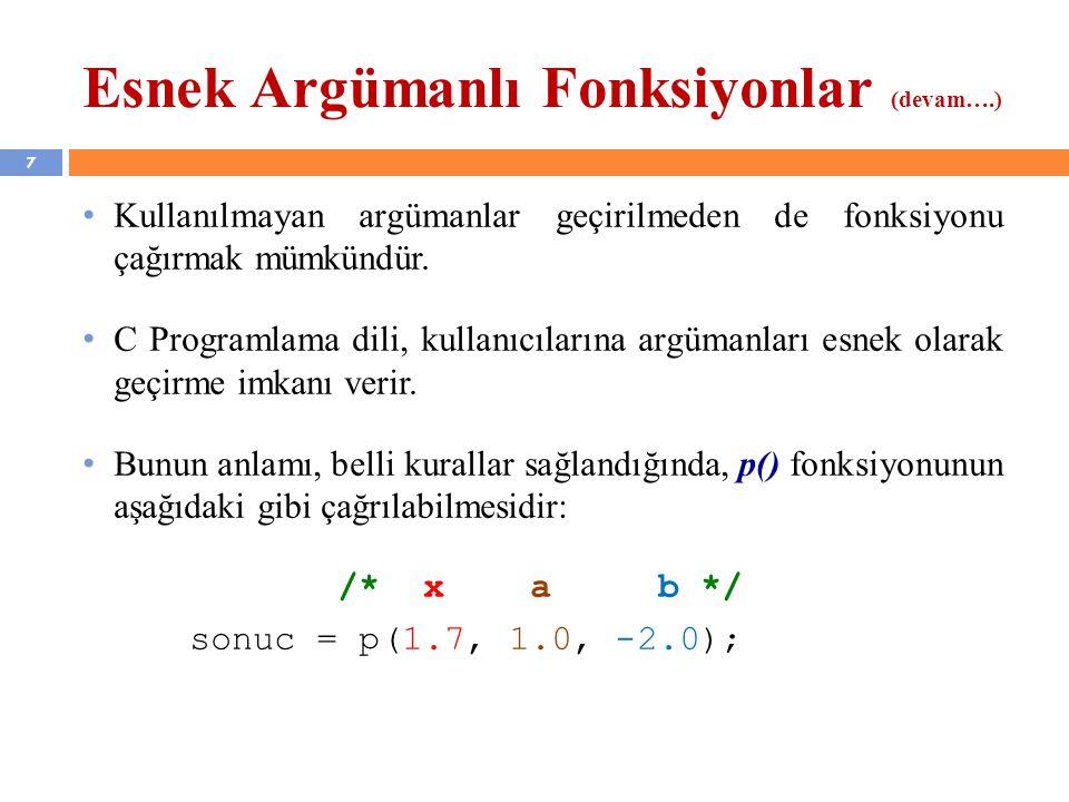 7 Esnek Argümanlı Fonksiyonlar (devam….) Kullanılmayan argümanlar geçirilmeden de fonksiyonu çağırmak mümkündür. C Programlama dili, kullanıcılarına a
