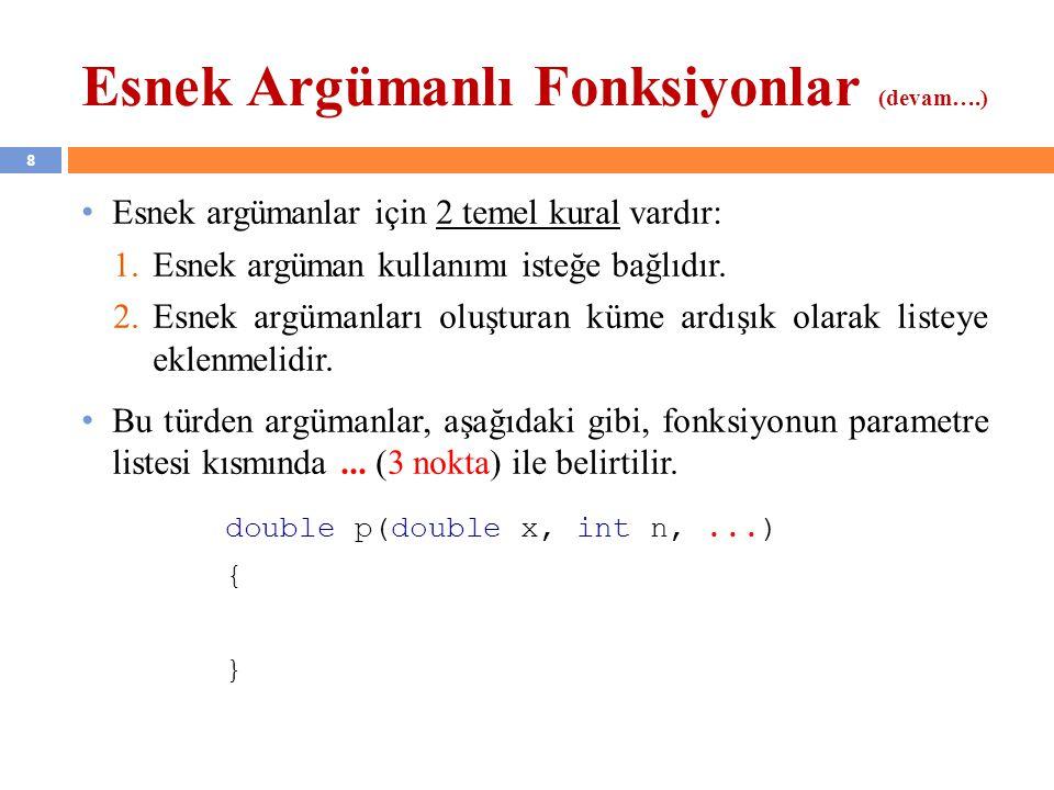 9 Esnek Argümanlı Fonksiyonlar (devam….) Esnek argümanlı fonksiyon tanımlaması yapabilmek için stdarg.h kütüphanesinde üç tane makro fonksiyon tanımlanmıştır.