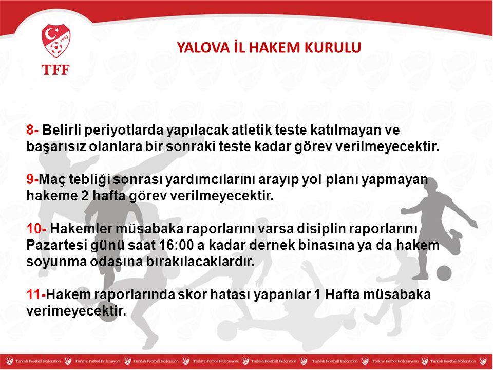 YALOVA İL HAKEM KURULU 8- Belirli periyotlarda yapılacak atletik teste katılmayan ve başarısız olanlara bir sonraki teste kadar görev verilmeyecektir.