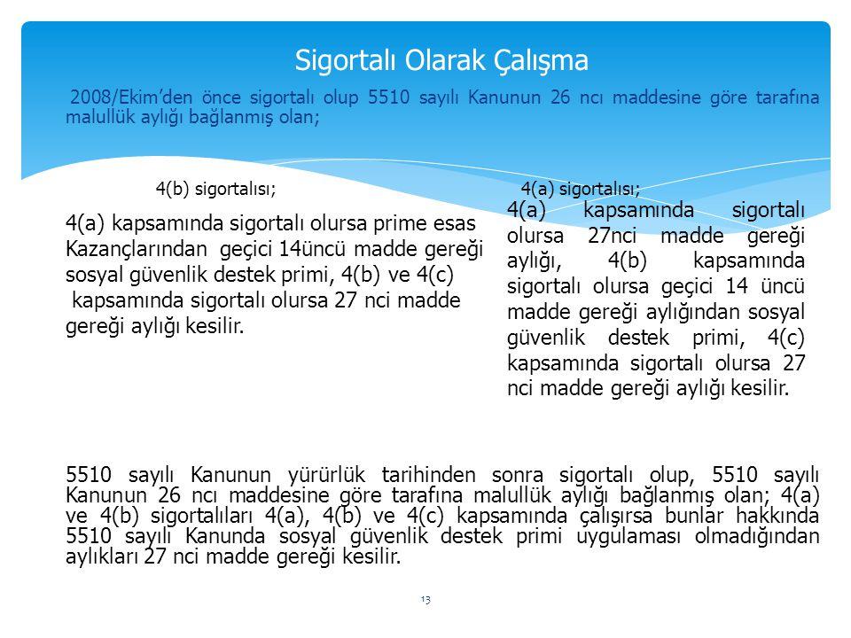 Sigortalı Olarak Çalışma 2008/Ekim'den önce sigortalı olup 5510 sayılı Kanunun 26 ncı maddesine göre tarafına malullük aylığı bağlanmış olan; 4(b) sig