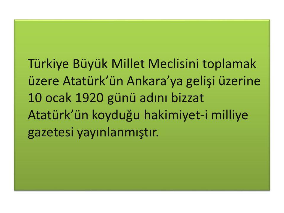 Türkiye Büyük Millet Meclisini toplamak üzere Atatürk'ün Ankara'ya gelişi üzerine 10 ocak 1920 günü adını bizzat Atatürk'ün koyduğu hakimiyet-i milliy