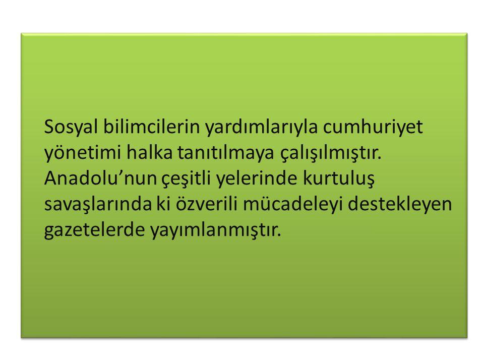 Sosyal bilimcilerin yardımlarıyla cumhuriyet yönetimi halka tanıtılmaya çalışılmıştır. Anadolu'nun çeşitli yelerinde kurtuluş savaşlarında ki özverili